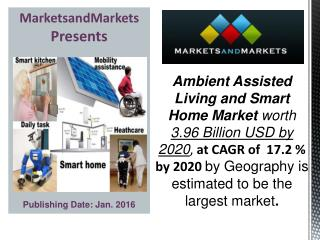 Ambient Assisted Living Market worth 3.96 Billion USD and Smart Home Market worth 56.18 Billion USD by 2020