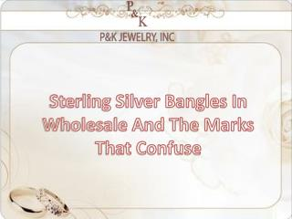 Sterling Silver Bangles In Wholesale And The Marks That Confuse | Pandkjewelry