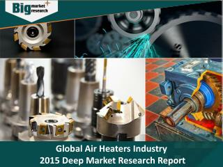 Global Air Heaters Industry Analysis and Market Insights 2016