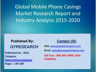 Global Mobile Phone Casings Market 2015 Industry Growth, Trends, Development, Research and  Analysis