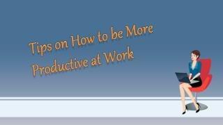 Tips On How To Be More Productive At Work