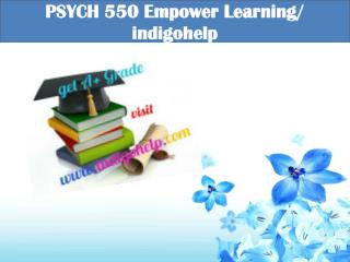 PSYCH 550 Empower Learning/ indigohelp