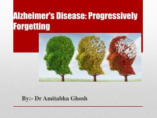Alzheimer's Disease: Progressively Forgetting