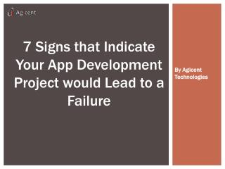 7 Signs That Indicate Your App Development Project would Lead to a Failure By Agicent Technologies