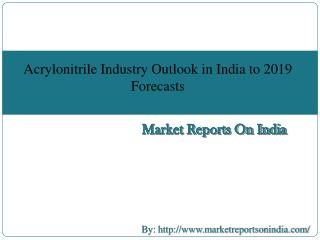 Industry report on Acrylonitrile Industry Outlook in India to 2019 Market Size