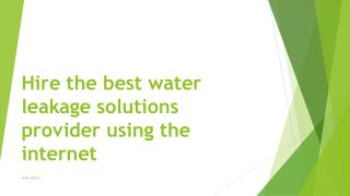 Hire the best water leakage solutions provider using the internet