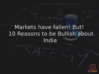 Markets have fallen ! But ! 10 Reasons to be Bullish about India