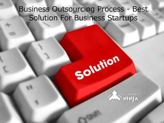 Business Outsourcing Process - Best Solution For Business Startups