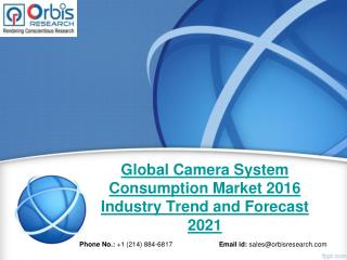 2016 Global Camera System Consumption  Industry - Orbis Research