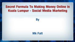 Secret Formula To Making Money Online in Kuala Lumpur Social Media Marketing