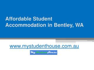 Affordable Student Accommodation in Bentley, Western Australia - www.mystudenthouse.com.au