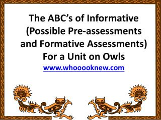 The ABC's of Informative  (Possible Pre-assessments and Formative Assessments) For a Unit on Owls www.whooooknew.com