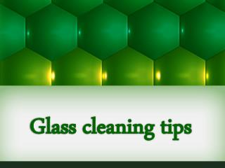 Glass cleaning tips