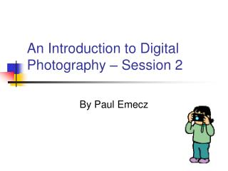 An Introduction to Digital Photography – Session 2