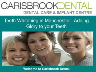 Teeth Whitening in Manchester - Adding Glory to your Teeth