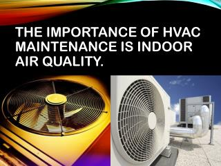 The importance of HVAC maintenance is indoor air quality