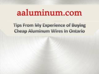 Tips From My Experience Of Buying Cheap Aluminum Wires In Ontario