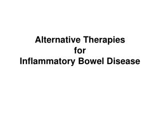 Alternative Therapies  for  Inflammatory Bowel Disease
