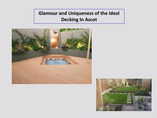 Glamour and Uniqueness of the Ideal Decking In Ascot