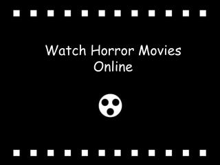 Watch Horror Movies Online