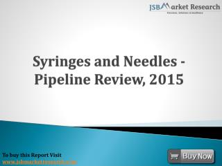 Syringes and Needles - Pipeline Review, 2015