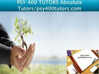 PSY 400 TUTORS Absolute Tutors/psy400tutors.com