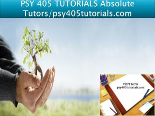 PSY 405 TUTORIALS Absolute Tutors/psy405tutorials.com