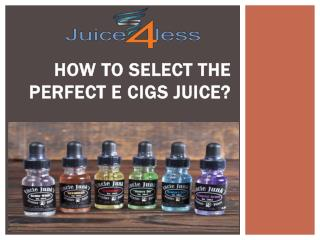 How to Select the Perfect E Cigs Juice