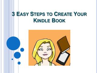 3 Easy Steps to Create Your Kindle Book