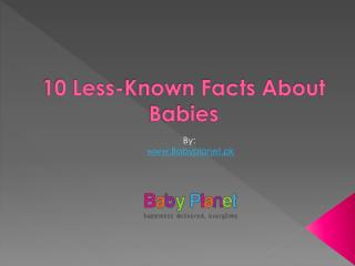 10 Less Known Facts about Babies
