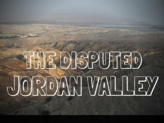 The disputed Jordan Valley
