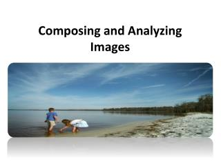 Composing and Analyzing Images