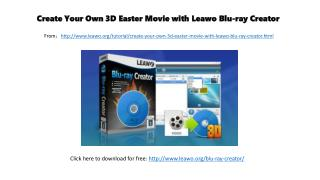 Create your own 3 d easter movie with leawo blu ray creator