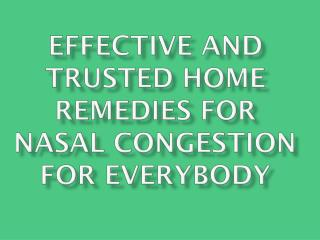 Effective And Trusted Home Remedies For Nasal Congestion For Everybody