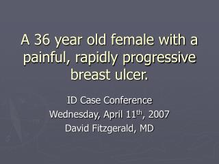 A 36 year old female with a painful, rapidly progressive breast ulcer.