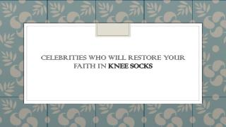 Celebrities who will restore your faith in knee socks.