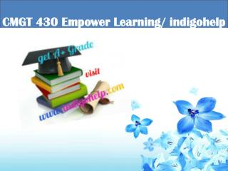 CMGT 430 Empower Learning/ indigohelp