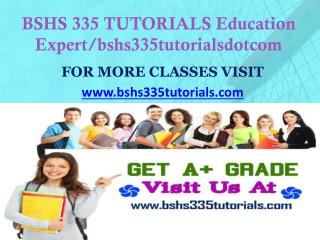 BSHS 335 TUTORIALS Education Expert/bshs335tutorialsdotcom