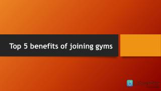 Top 5 benefits of joining gyms