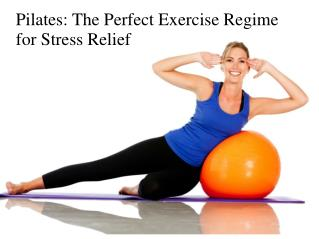 Pilates: The Perfect Exercise Regime for Stress Relief