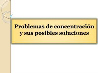Problemas de concentración y sus posibles soluciones