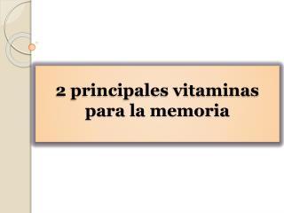 2 principales vitaminas para la memoria