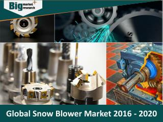 Global Snow Blower Market 2016-2020 - Big Market Research