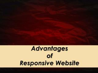 Advantages of Responsive Website