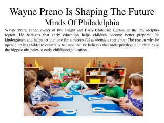 Wayne Preno - Is Shaping The Future Minds Of Philadelphia