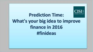 Prediction Time: What's your big idea to improve finance in 2016