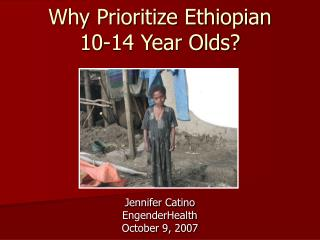 Why Prioritize Ethiopian  10-14 Year Olds?