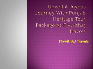 Plan a Joyous Journey with Punjab Heritage Tour Package at FlywithAJ Travels