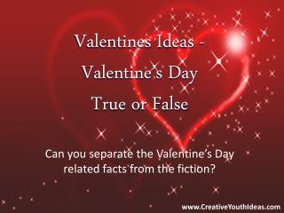 Valentines Ideas - Valentine's Day True or False