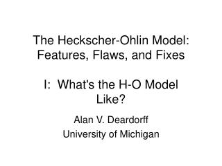 The Heckscher-Ohlin Model:  Features, Flaws, and Fixes I:  What's the H-O Model Like?